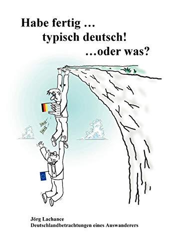 Habe fertig . typisch deutsch! . oder was? (German Edition): JÃ rg Lachance