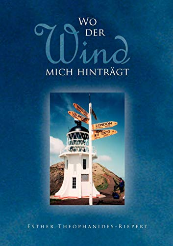 Wo der Wind mich hinträgt (German Edition): Theophanides-Riepert, Esther