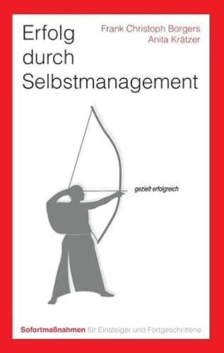 9783844861969: Erfolg durch Selbstmanagement. Sofortma�nahmen f�r Einsteiger und Fortgeschrittene: Minutenschnelle Hilfen f�r Verhandlungen, Krisen, Konflikte, ... und die pers�nliche Lebensplanung