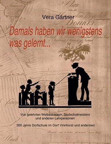 9783844871975: Damals haben wir wenigstens was gelernt ...: 300 Jahre Dorfschule im Dorf Vinnhorst und anderswo