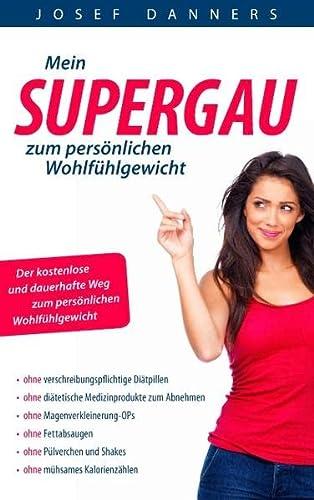9783844877458: Mein Super-Gau zum persönlichen Wohlfühlgewicht: ohne verschreibungspflichtige Diäten, ohne diätetische Medizinprodukte, ohne Magenverkleinerungs-OPs, ... Kalorienzählen ... es ist so einfach!
