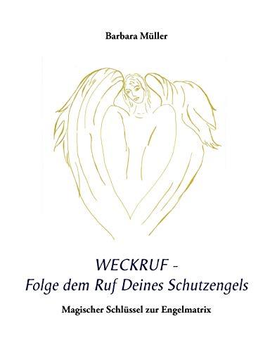 Weckruf - Folge dem Ruf Deines Schutzengels (German Edition): Barbara Müller