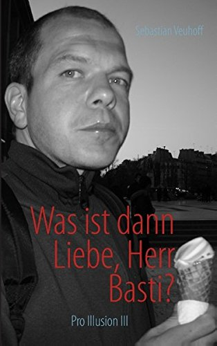 9783844895315: Was ist dann Liebe, Herr Basti?: Pro Illusion III