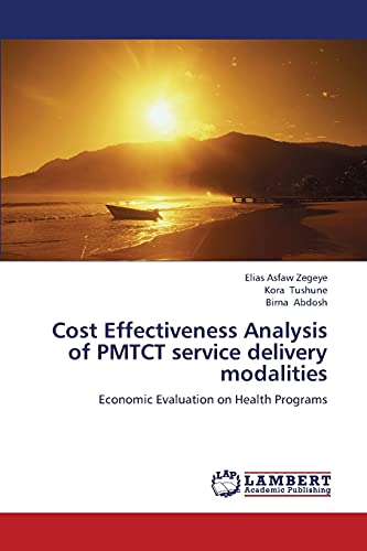 Cost Effectiveness Analysis of Pmtct Service Delivery Modalities (Paperback): Zegeye Elias Asfaw, ...