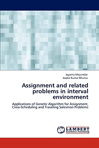 9783845400464: Assignment and related problems in interval environment: Applications of Genetic Algorithm for Assignment, Crew-Scheduling and Traveling Salesman Problems