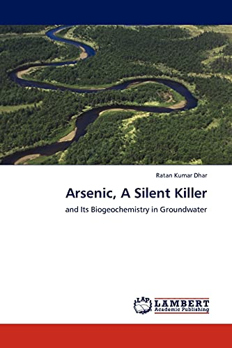 9783845400471: Arsenic, A Silent Killer: and Its Biogeochemistry in Groundwater