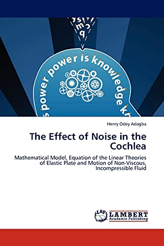 The Effect of Noise in the Cochlea (Paperback): Henry Odey Adagba