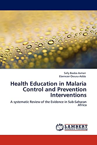 Health Education in Malaria Control and Prevention Interventions (Paperback): Sally Baaba Asman, ...
