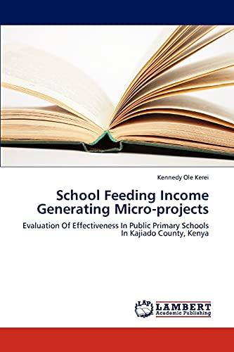9783845401034: School Feeding Income Generating Micro-projects: Evaluation Of Effectiveness In Public Primary Schools In Kajiado County, Kenya