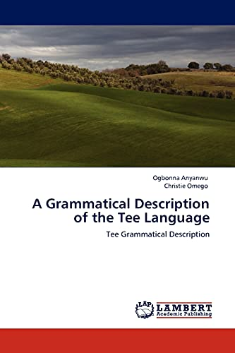 9783845401485: A Grammatical Description of the Tee Language: Tee Grammatical Description