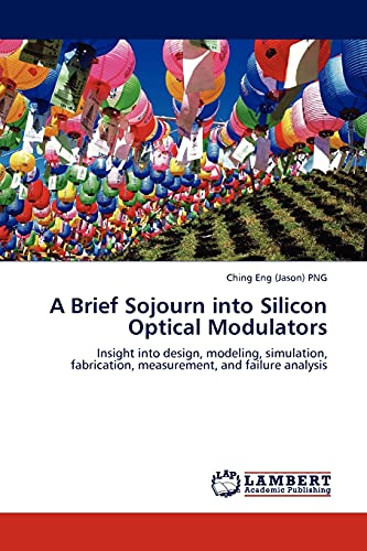 9783845401898: A Brief Sojourn into Silicon Optical Modulators: Insight into design, modeling, simulation, fabrication, measurement, and failure analysis
