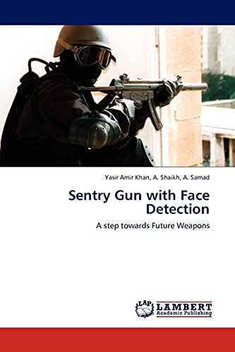 9783845402031: Sentry Gun with Face Detection: A step towards Future Weapons