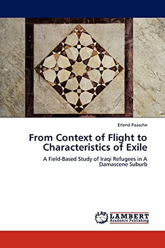 9783845402871: From Context of Flight to Characteristics of Exile: A Field-Based Study of Iraqi Refugees in A Damascene Suburb