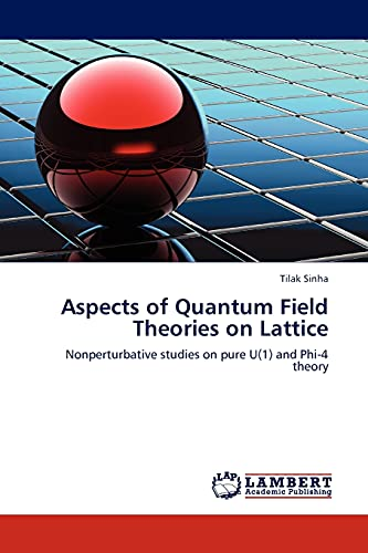 9783845403052: Aspects of Quantum Field Theories on Lattice: Nonperturbative studies on pure U(1) and Phi-4 theory