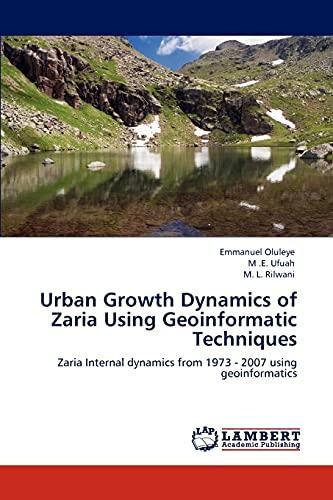 Urban Growth Dynamics of Zaria Using Geoinformatic Techniques: Zaria Internal dynamics from 1973 - ...