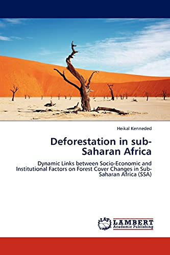 9783845403458: Deforestation in sub-Saharan Africa: Dynamic Links between Socio-Economic and Institutional Factors on Forest Cover Changes in Sub-Saharan Africa (SSA)