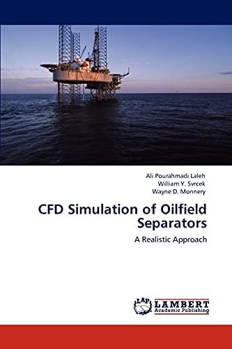 CFD Simulation of Oilfield Separators: A Realistic: Ali Pourahmadi Laleh,