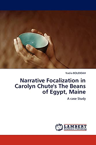 9783845403540: Narrative Focalization in Carolyn Chute's The Beans of Egypt, Maine: A case Study