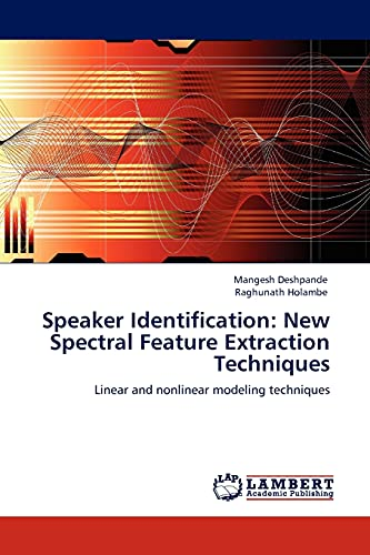 9783845404639: Speaker Identification: New Spectral Feature Extraction Techniques: Linear and nonlinear modeling techniques