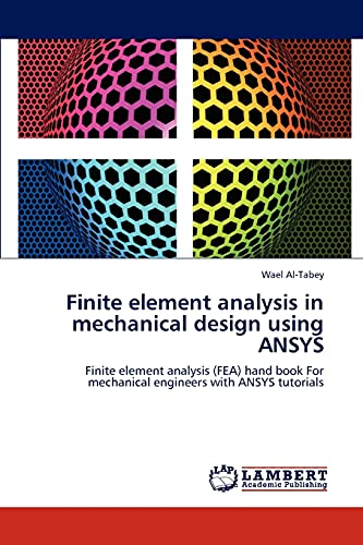 9783845404790: Finite element analysis in mechanical design using ANSYS: Finite element analysis (FEA) hand book For mechanical engineers with ANSYS tutorials