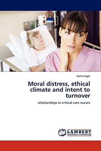 Moral Distress, Ethical Climate and Intent to: Karla Fogel