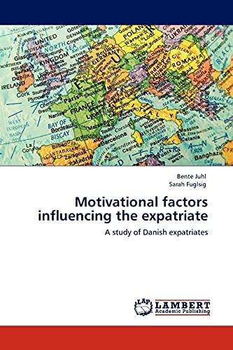 9783845405032: Motivational factors influencing the expatriate: A study of Danish expatriates