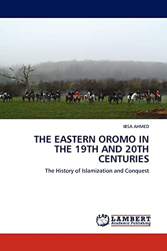 THE EASTERN OROMO IN THE 19TH AND 20TH CENTURIES: The History of Islamization and Conquest: IBSA ...