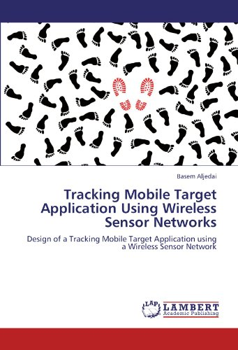 9783845406060: Tracking Mobile Target Application Using Wireless Sensor Networks: Design of a Tracking Mobile Target Application using a Wireless Sensor Network