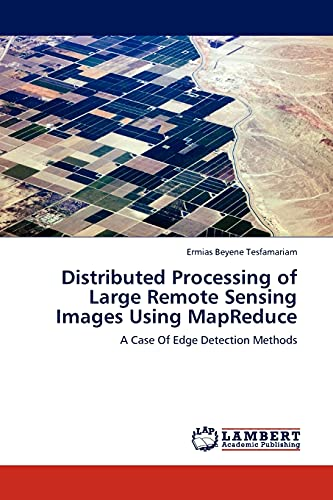 9783845406183: Distributed Processing of Large Remote Sensing Images Using MapReduce: A Case Of Edge Detection Methods