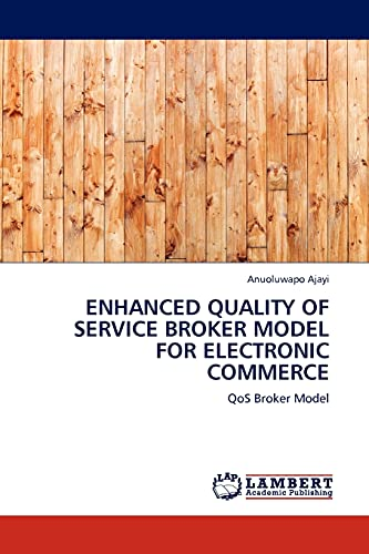 ENHANCED QUALITY OF SERVICE BROKER MODEL FOR ELECTRONIC COMMERCE: QoS Broker Model: Anuoluwapo ...