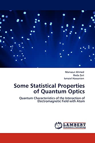 9783845406992: Some Statistical Properties of Quantum Optics: Quantum Characteristics of the Interaction of Electromagnetic Field with Atom