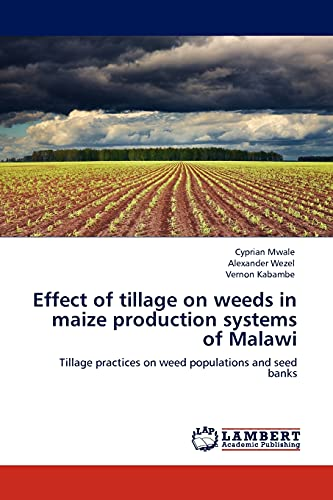 9783845407180: Effect of tillage on weeds in maize production systems of Malawi: Tillage practices on weed populations and seed banks