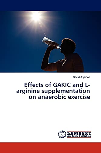 9783845407449: Effects of GAKIC and L-arginine supplementation on anaerobic exercise