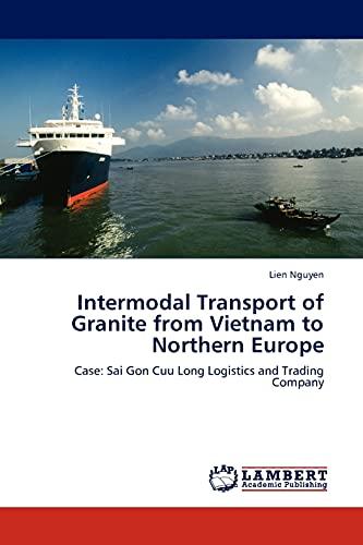 Intermodal Transport of Granite from Vietnam to Northern Europe: Case: Sai Gon Cuu Long Logistics ...
