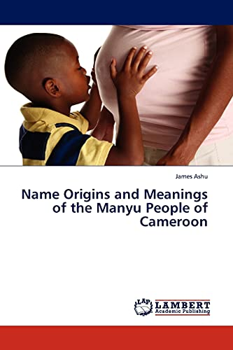 9783845408538: Name Origins and Meanings of the Manyu People of Cameroon
