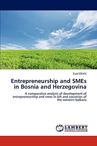9783845408989: Entrepreneurship and SMEs in Bosnia and Herzegovina: A comparative analysis of development of entrepreneurship and smes in bih and countries of the western balkans