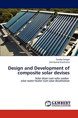 Design and Development of composite solar devises: Solar dryer cum solar cooker solar water heater ...