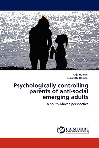 Psychologically Controlling Parents of Anti-Social Emerging Adults: Anja Human
