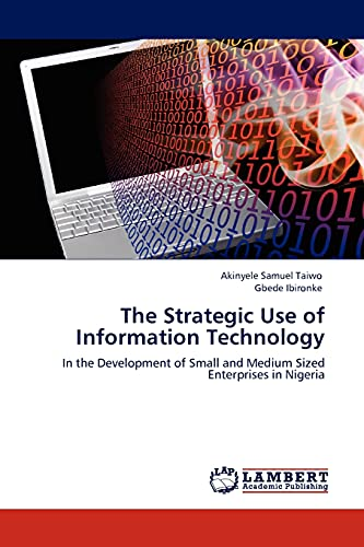 9783845409658: The Strategic Use of Information Technology: In the Development of Small and Medium Sized Enterprises in Nigeria