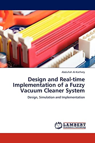 9783845410517: Design and Real-time Implementation of a Fuzzy Vacuum Cleaner System: Design, Simulation and Implementation