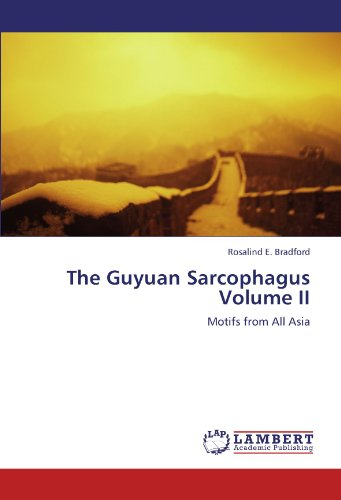 9783845410531: The Guyuan Sarcophagus Volume II: Motifs from All Asia