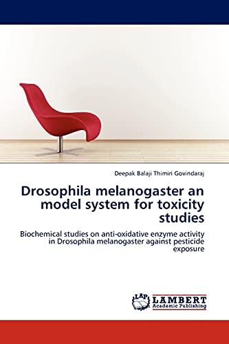 9783845411477: Drosophila melanogaster an model system for toxicity studies: Biochemical studies on anti-oxidative enzyme activity in Drosophila melanogaster against pesticide exposure