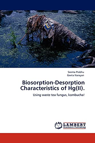 9783845412771: Biosorption-Desorption Characteristics of Hg(II).: Using waste tea fungus, kombucha!