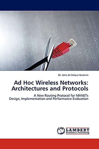 9783845413068: Ad Hoc Wireless Networks: Architectures and Protocols: A New Routing Protocol for MANETs Design, Implementation and Performance Evaluation