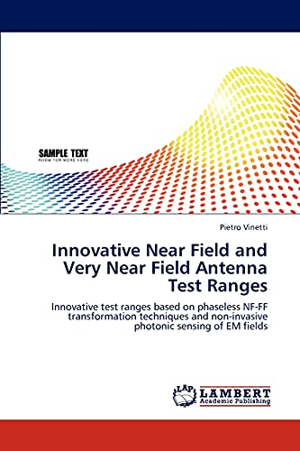 9783845415918: Innovative Near Field and Very Near Field Antenna Test Ranges: Innovative test ranges based on phaseless NF-FF transformation techniques and non-invasive photonic sensing of EM fields