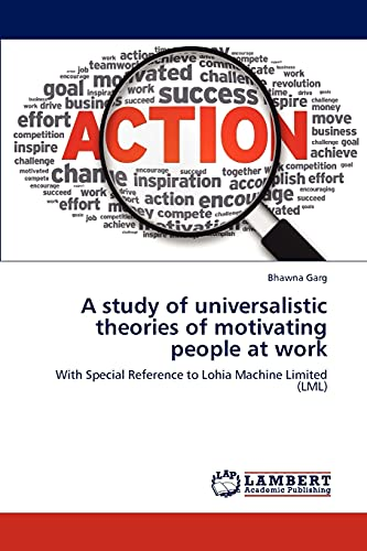A Study of Universalistic Theories of Motivating People at Work: Bhawna Garg