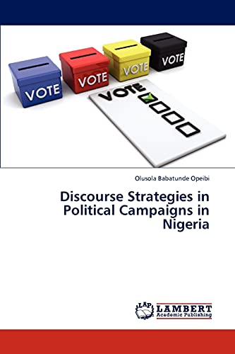 Discourse Strategies in Political Campaigns in Nigeria: Olusola Babatunde Opeibi