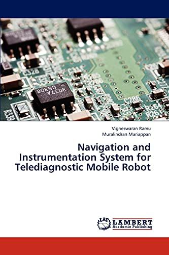 Navigation and Instrumentation System for Telediagnostic Mobile Robot: Muralindran Mariappan