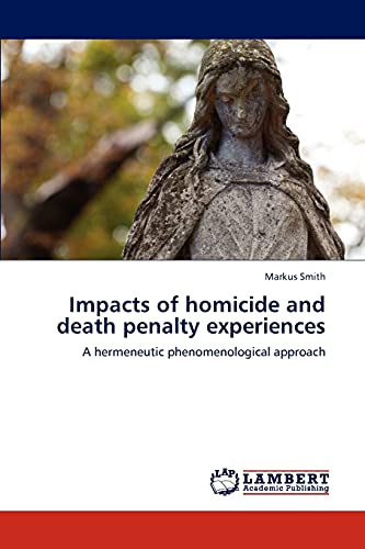 9783845418223: Impacts of homicide and death penalty experiences: A hermeneutic phenomenological approach