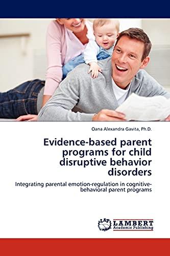 Evidence-based parent programs for child disruptive behavior disorders: Integrating parental ...
